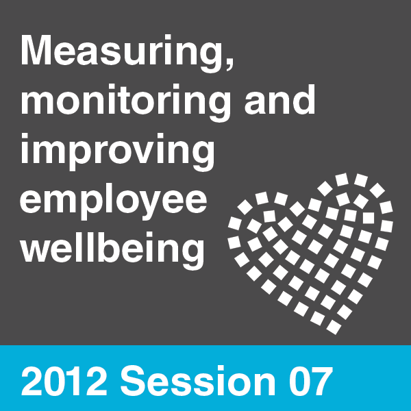 Workplace Wellbeing & Stress Summit 2012 - Session 07