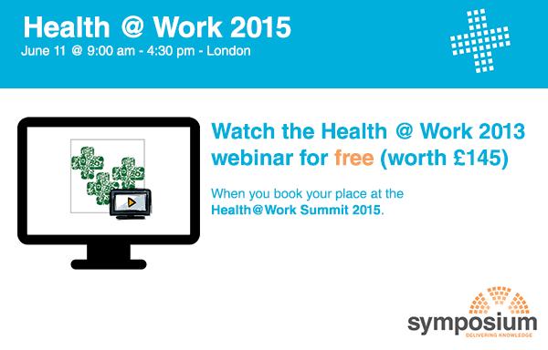 Watch 2013 Health @ Work Summit webinar (worth £145) for FREE!